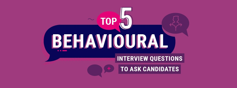 The top 5 behavioural interview questions to ask candidates