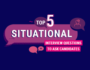 The top 5 situational interview questions to ask candidates
