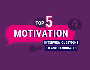 The top 5 motivation interview questions to ask candidates