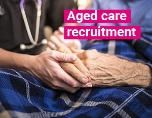 Aged Care recruitment in the spotlight