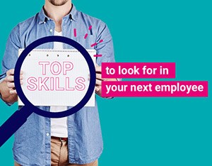 The top skills to look for in your next employee