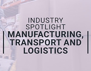 Industry spotlight on manufacturing, transport and logistics